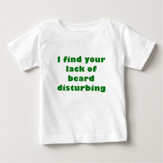 I Find your Lack of Beard Disturbing Baby T-Shirt