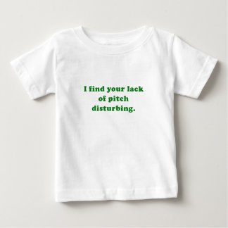 I find your lack of pitch disturbing baby T-Shirt