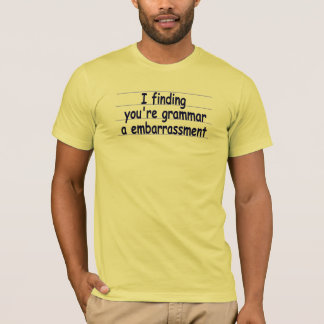 I Finding You're Grammar A Embarrassment T-Shirt