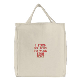 I Fired My Boss To Work From Home Embroidered Tote Bags