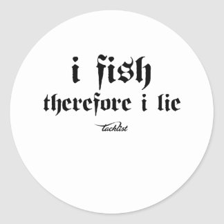 I fish, therefore I lie Classic Round Sticker