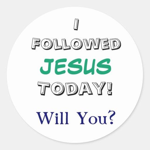 I Followed, JESUS, Today!, Will You? Round Sticker