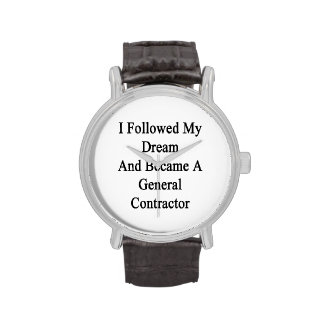 I Followed My Dream And Became A General Contracto Wrist Watches
