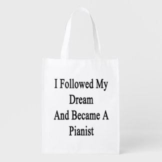 I Followed My Dream And Became A Pianist Grocery Bags