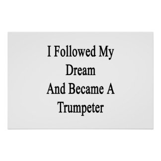 I Followed My Dream And Became A Trumpeter Poster