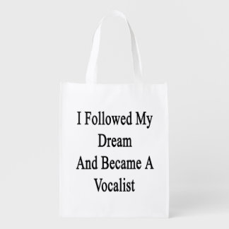 I Followed My Dream And Became A Vocalist Grocery Bags