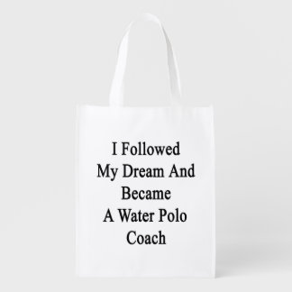 I Followed My Dream And Became A Water Polo Coach Grocery Bags