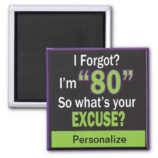 I Forgot?  I'm Eighty! Refrigerator Magnet