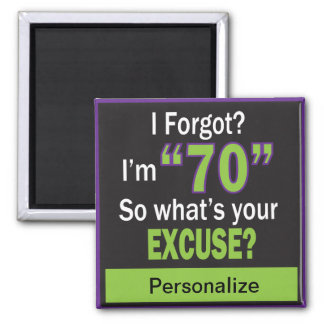 I Forgot?  I'm Seventy! 70th Birthday Square Magnet