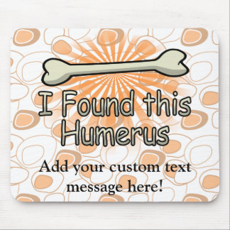 I Found This Humerus Bone, Funny Mousepads