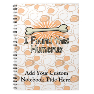 I Found This Humerus Bone, Funny Notebook