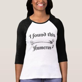I Found This Humerus Science Joke T-Shirt