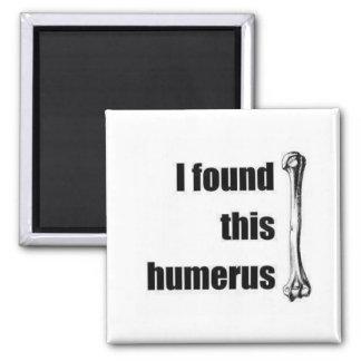 I found this humerus square magnet