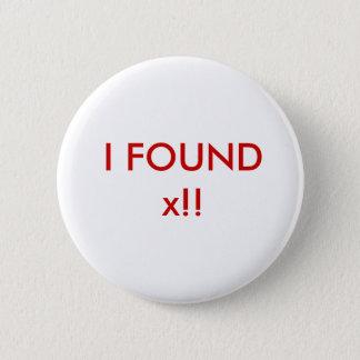 I Found x!! 6 Cm Round Badge