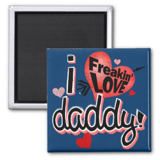 I freakin love daddy! square magnet