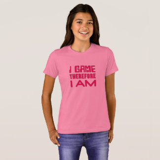 I Game Therefore I AM Gamer Girl T-Shirt