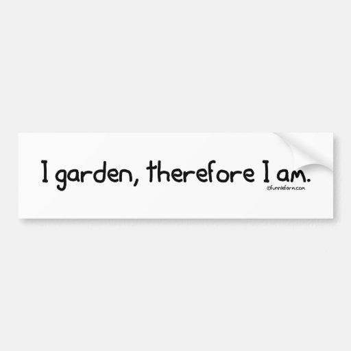 I Garden, Therefore I Am Bumper Sticker
