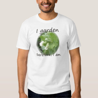 I Garden Therefore I am with pea blossom T-shirts