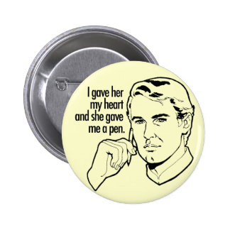 I gave her my heart... 6 cm round badge