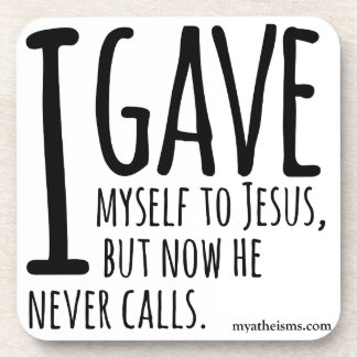 I gave myself to Jesus, but now he never calls. Drink Coaster