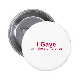 I Gave to Make a Difference Pinback Button