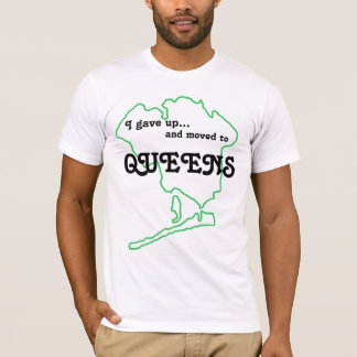 I Gave Up, And Moved To Queens! T-Shirt