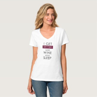 I GET BETTER WITH WINE AND SLEEP T-Shirt