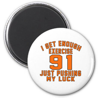 I get enough exercise 91 just pushing my luck refrigerator magnet