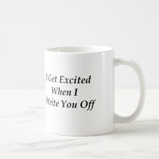 I Get Excited When I Write You Off Coffee Cup Classic White Coffee Mug