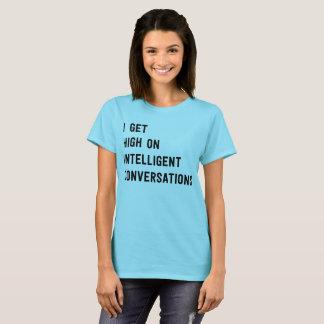 I get high on intelligent conversations T-Shirt