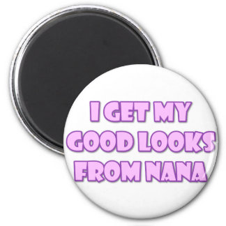 I Get My Good Looks From Nana 6 Cm Round Magnet