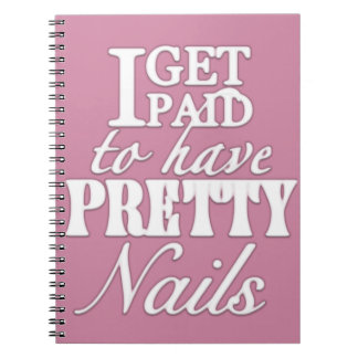 I get paid to have pretty nails notebook