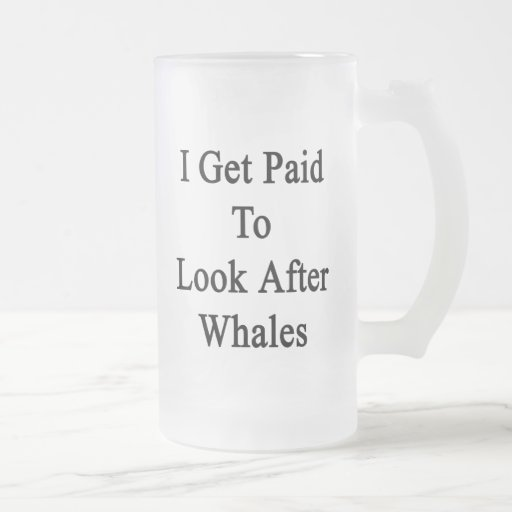 I Get Paid To Look After Whales. Beer Mugs