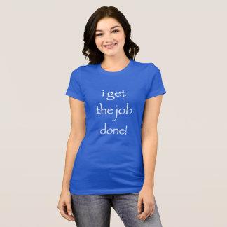 I get the job done! T-Shirt