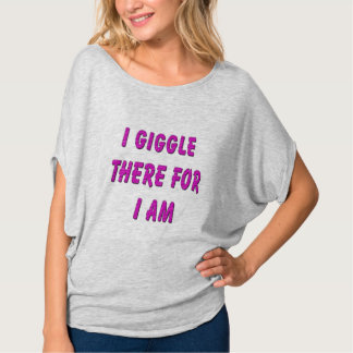 I Giggle  There For  I Am T Shirt