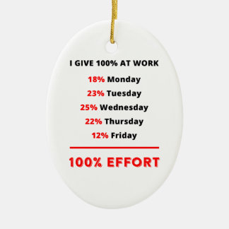 I GIVE 100% AT WORK CERAMIC ORNAMENT