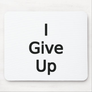 I Give Up by Chillee Wilson Mousepad