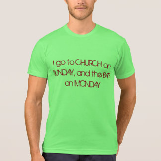 I go to church on sunday, and the bar on monday T-Shirt