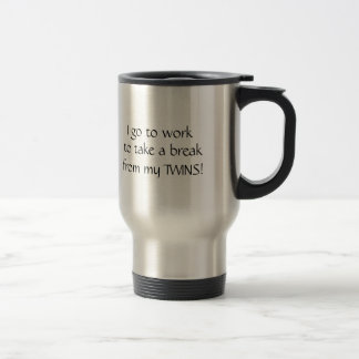 I go to work to take a break from my TWINS! Stainless Steel Travel Mug