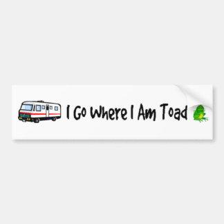 I Go Where I Am Toad Bumper Sticker