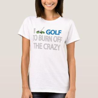 I GOLF TO BURN OFF THE CRAZY T-Shirt