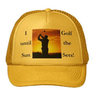 I Golf until the Sun Sets Hat