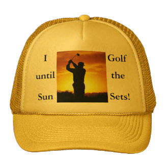 I Golf until the Sun Sets! Hat