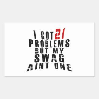 I got 21 problems but my swag aint one rectangular sticker