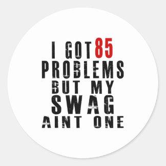 I got 85 problems but my swag aint one round sticker