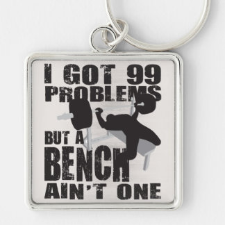 I Got 99 Problems But A Bench Ain't One Key Ring