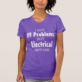 I got 99 problems but  Electrical ain't one T-Shirt