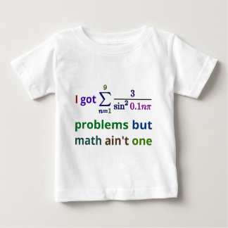 I got 99 problems but math ain't one baby T-Shirt