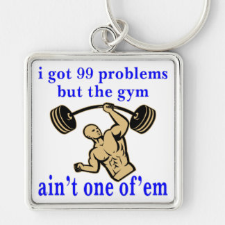 I Got 99 Problems But The Gym Ain't One Of Them Key Ring