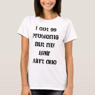 I got 99 problems... T-Shirt